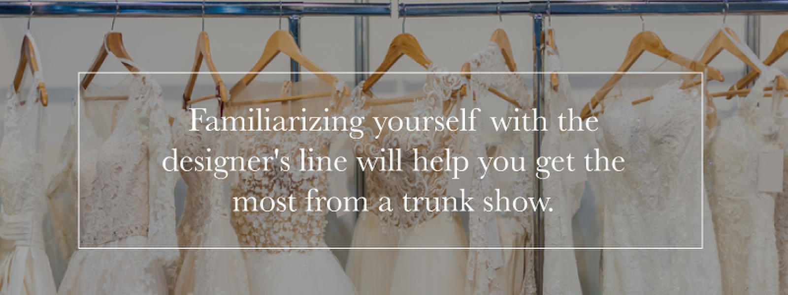 dress rack and text about familiarizing yourself with designer line